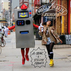 Money Makin' Remixes - A-Trak, Dillon Francis