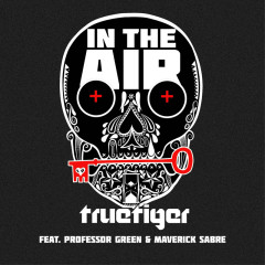 In The Air (feat. Professor Green & Maverick Sabre) - True Tiger, Professor Green, Maverick Sabre
