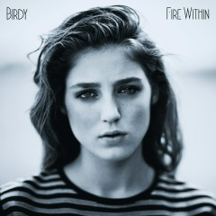 Fire Within (Deluxe) - Birdy