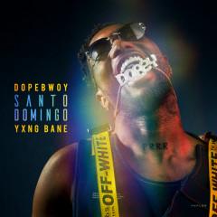 Santo Domingo - Dopebwoy, Yxng Bane