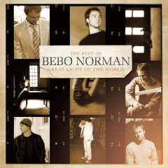 Great Light of the World:  The Best of Bebo Norman - Bebo Norman