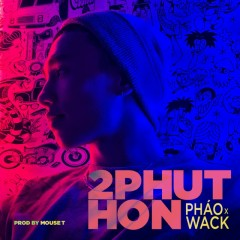 2 Phút Hơn (Single) - Pháo, Wack