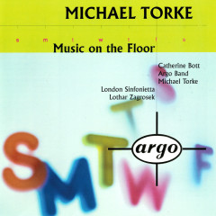 Torke: Music On The Floor; 4 Proverbs; Monday & Tuesday - Michael Torke, Catherine Bott, Lothar Zagrosek, London Sinfonietta, Argo Band