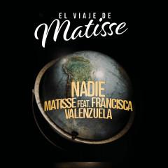 Nadie (El Viaje de Matisse) - Matisse, Francisca Valenzuela