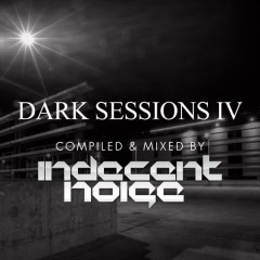 Dark Sessions IV (Compiled & Mixed by Indecent Noise) - Various Artists