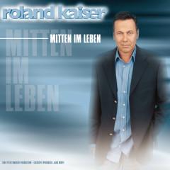 Mitten im Leben - Roland Kaiser