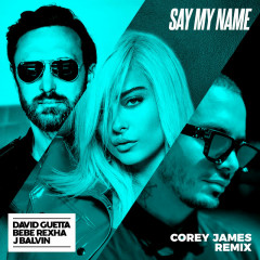 Say My Name (feat. Bebe Rexha & J. Balvin) [Corey James Remix] - David Guetta, Bebe Rexha, J. Balvin