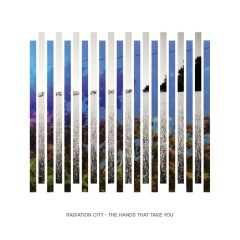 The Hands That Take You - Radiation City