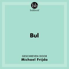 Bul (Geschreven door Michael Frijda)