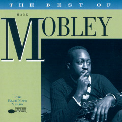 The Best Of Hank Mobley: The Blue Note Years - Hank Mobley