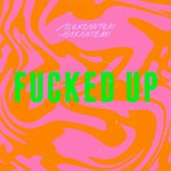 Fucked Up - Aleksanteri Hakaniemi