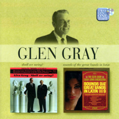 Shall We Swing/Sounds Of The Great Bands In Latin - Glen Gray