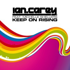 Keep On Rising (feat. Michelle Shellers) - Ian Carey, Michelle Shellers