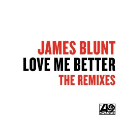 Love Me Better (Remixes) - James Blunt