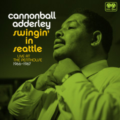 Swingin' in Seattle Live at the Penthouse 1966-1967 - Cannonball Adderley