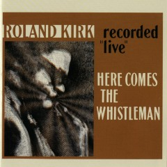Here Comes The Whistleman [Live] - Rahsaan Roland Kirk