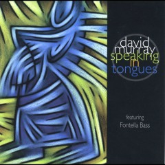 Speaking in Tongues (feat. Fontella Bass) - David Murray, Fontella Bass