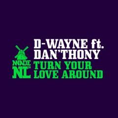 Turn Your Love Around (feat. Dan'thony) - D-wayne, Dan'thony