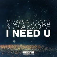I Need U - Swanky Tunes, Playmore
