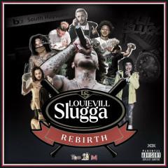 Rebirth of Louievill Slugga - Lil Slugg
