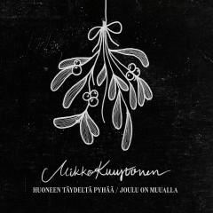 Huoneen täydeltä Pyhää / Joulu on muualla - Mikko Kuustonen