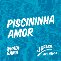 Piscininha Amor (J Brasil Axé Remix) - Whadi Gama, J Brasil