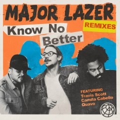 Know No Better (feat. Travis Scott, Camila Cabello & Quavo) [Remixes] - Major Lazer, Camila Cabello, Quavo, Travis Scott