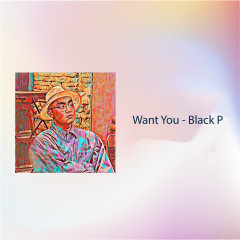 WANT YOU - Black P
