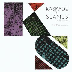 So Far Away (feat. Haley) - Kaskade, Seamus Haji