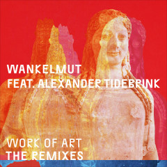 Work of Art (Remixes) - Wankelmut, Alexander Tidebrink