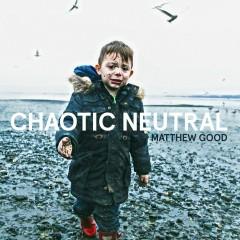 Chaotic Neutral - Matthew Good