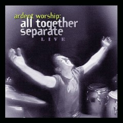 Ardent Worship: All Together Separate Live