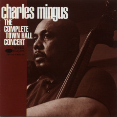 The Complete Town Hall Concert (Live) - Charles Mingus