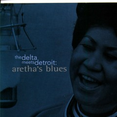 The Delta Meets Detroit: Aretha's Blues - Aretha Franklin