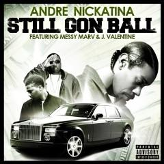 Still Gon Ball - Andre Nickatina, Messy Marv, J. Valentine