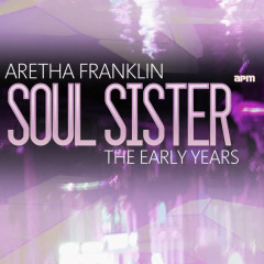 Soul Sister - The Early Years - Aretha Franklin