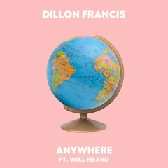 Anywhere - Dillon Francis,Will Heard