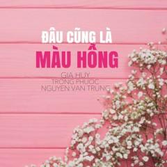 Đâu Cũng Là Màu Hồng (EP) - Nguyễn Văn Trung, Gia Huy Singer, Trọng Phước