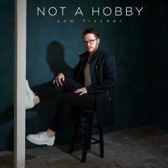 Not a Hobby - Sam Fischer