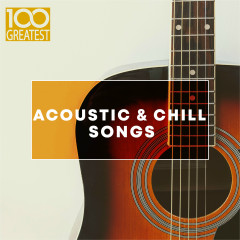100 Greatest Acoustic & Chill Songs - Various Artists