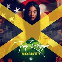 Trap vs. Reggae - Hoodcelebrityy