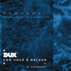 Com Você é Melhor (Remixes) - Dux, Di Ferrero