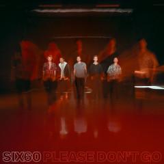 Please Don't Go - Six60