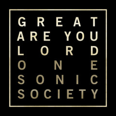 Great Are You Lord EP - One Sonic Society