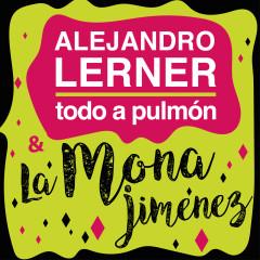 Todo a Pulmón - Alejandro Lerner, La Mona Jimenez