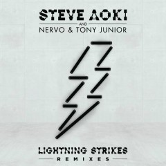 Lightning Strikes (Remixes) - Steve Aoki,NERVO,Tony Junior