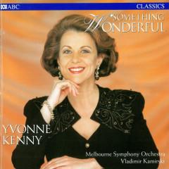 Something Wonderful - Yvonne Kenny, Melbourne Symphony Orchestra, Vladimir Kamirski