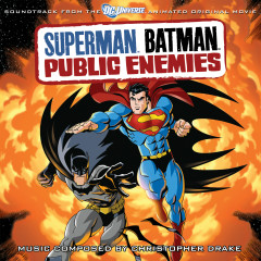 Superman Batman: Public Enemies (Soundtrack From The DC Universe Animated Original Movie) - Christopher Drake