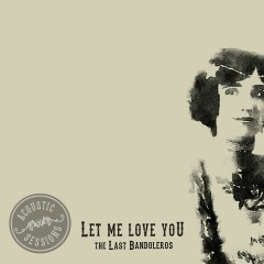 Let Me Love You (Acoustic Sessions)