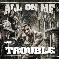 All On Me (Deluxe Edition) - Trouble